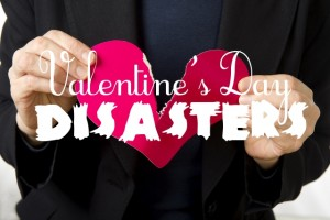 Don't have a disaster on Valentine's Day